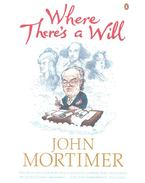 Where There's a Will - Mortimer, John