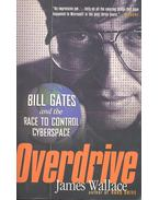 Overdrive – Bill Gates and the Race to Control Cyberspace - WALLACE, JAMES