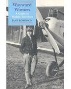 Wayward Women – A Guide to Women Travellers - ROBINSON, JANE