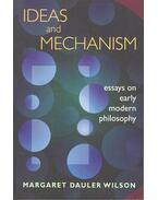 Ideas and Mechanism – Essays on Early Modern Philosophy - WILSON,MARGARET DAULER