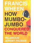 How Mumbo-Jumbo Conquered the World - WHEEN, FRANCIS
