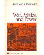 War, Politics, and Power - CLAUSEWITZ, KARL