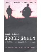 Goose Green – A Battle is Fought to be Won - ADKIN,MARK