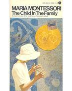 The Child in the Family - Montessori, Maria