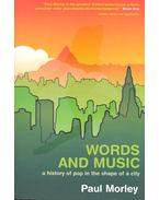 Words and Music – A History of Pop in the Shape of a City - MORLEY, PAUL