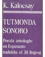 Tutmonda Sonoro – Poezia antologio en esperanto traduktia el 30 lingvoj I-II. - KALOCSAY, KÁROLY
