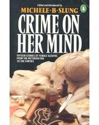Crime on Her Mind – Fifteen Stories of Female Sleuths from the Victorian Era to the Forties - SLUNG, MICHELE B. (editor)