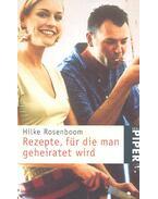 Rezepte, für die Man geheiratet wird - Rosenboom, Hilke
