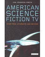 American Science Fiction Tv – Star Trek, Stargate and Beyond - JOHNSON-SMITH, JAN (editor)