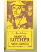 Martin Luther – Religion als Schicksal - Febvre,Lucien