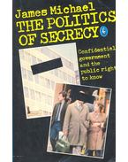 The Politics of Secrecy – Confidental Government and the Pubic Right to Know - MICHAEL, JAMES
