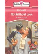 Not Without Love - Leigh, Roberta