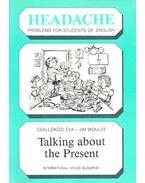 Headache – Talking about the Present - CSALLÓKÖZI, ÉVA – WOULFE, JIM