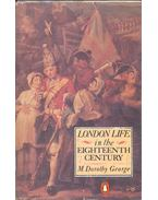 London Life in the Eighteenth Century - GEORGE, DOROTHY M.