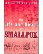 The Life and Death of Smallpox - GLYNN, IAN – GLYNN, JENIFER