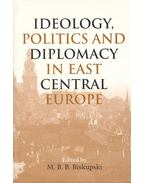 Ideology, Politics and Diplomacy in East Central Europe - BISKUPSKI, M.B.B.(editor)
