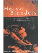 Medical Blunders – Amazing True Stories of Mad, Bad and Dangerous Doctors - YOUNGSON, ROBERT – SCHOTT, IAN