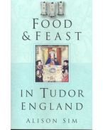 Food and Feast in Tudor England - SIM, ALISON