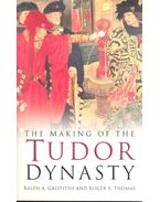 The Making of the Tudor Dynasty - GRIFFITHS, RALPH A. - THOMAS, ROGER S.