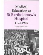 Medical Education at St Bartholomew's Hospital 1123-1995 - WADDINGTON, KEIR