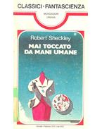 Mai toccato da man umane - Sheckley, Robert