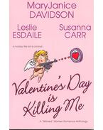 Valentine's Day is Killing Me - DAVIDSON, MARY JANICE – ESDAILE, LESLIE – CARR, SUSANNA
