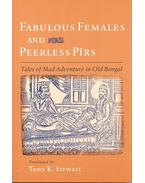Fabulous Females and Peerless Pirs – Tales of Mad Adventure in Old Bengal - STEWART, TONY K, (editor)