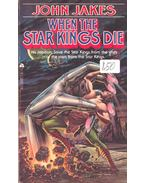When the Star Kings Die - Jakes, John