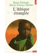 L'Afrique étranglée - DUMONT RENÉ, MOTTIN MARIE-FRANCE