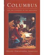 Columbus and the Conquest of the Impossible - Fernández-Armesto, Felipe