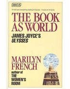 The Books as World – James Joyce's Ulysses - French, Marilyn