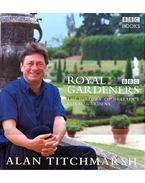Royal Gardeners – The History of Britain's Royal Gardens - Titchmarsh, Alan