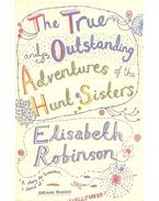 The True and Outstanding Adventures of the Hunt Sisters - ROBINSON, ELIZABETH