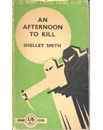 An Afternoon to Kill - SMITH, SEHLLEY