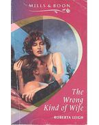 The Wrong Kind of Wife - Leigh, Roberta