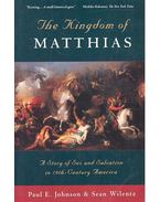 The kingdom of Matthias – A Story of Sex and Salvation in 19th Century America - JOHNSON, PAUL E. - WILENTZ, SEAN