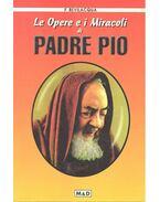 Le opere e i miracoli di Padre Pio - BEVILACQUA, FRANCO