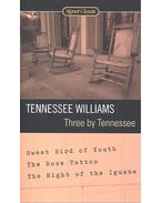Three by Tennessee – Sweet Bird of Youth; The Rose Tattoo; The Night of the Iguana - Williams, Tennessee