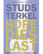 Hope Dies Last – Keeping the Faith in Troubled Times - Terkel, Studs