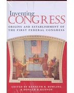 Inventing Congress – Origins and Establishment of the First Federal Congress - BOWLING, KENNETH R. - KENNON, DONALD R. (editor)