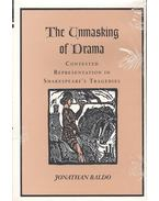 The Unmasking of Drama  - Contested Representation in Shakespeare's Tragedies - BALDO, JONATHON