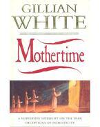 Mothertime - WHITE, GILIAN