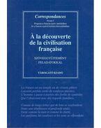 À la découverte de la civilisation française - Sz. Tóth Gyula