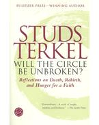 Will The Circle Be Unbroken? - Reflections on Death, Rebirth, and Hunger for a Faith - Terkel, Studs