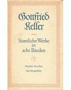 Sämtliche Werke in acht Bänden 7 – Züricher Novellen; Das Sinngedicht - Keller, Gottfried