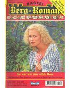 Berg-Roman – Sie war wie eine wilde Rose - LEITNER, MONIKA