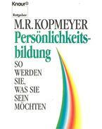 Persönlichkeitsbildung – So werden Sie, was Sie sein möchten - KOPMEYER, M.R.