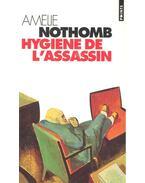 Hygiene de l'assassin - Nothomb, Amélie