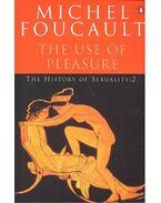 The Use of Pleasure - Foucault, Michel