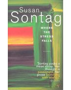 Where the Stress Falls - Sontag, Susan